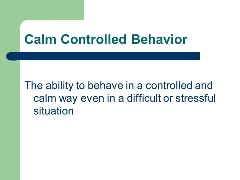 Calm Controlled Behavior