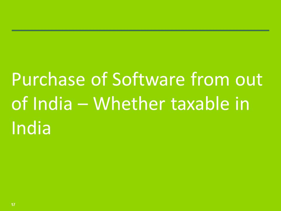 Purchase of Software from out of India – Whether taxable in India