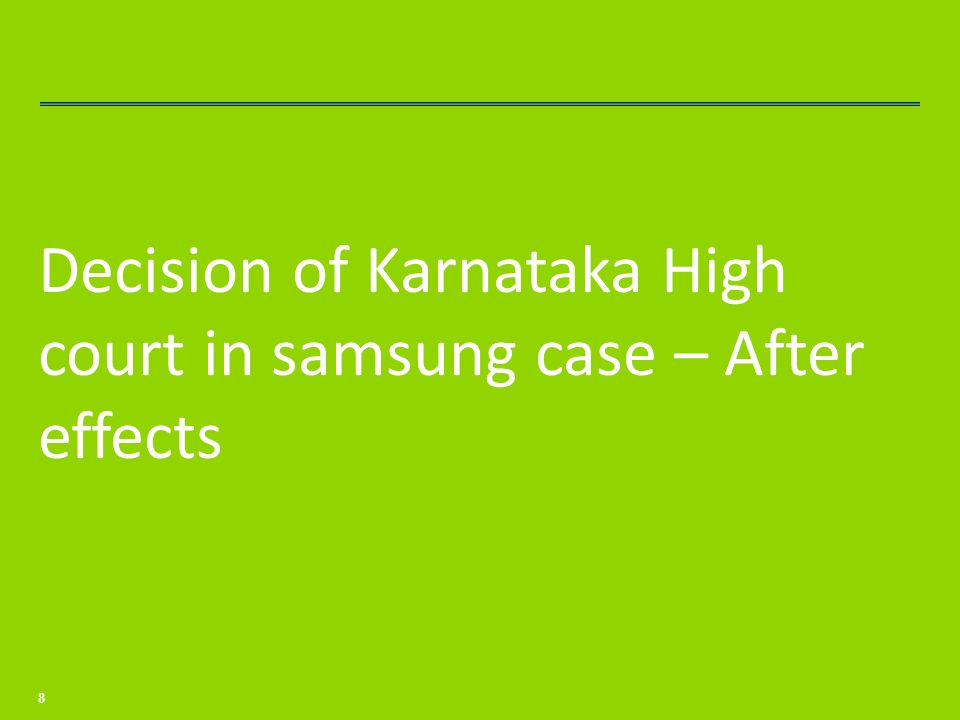 Decision of Karnataka High court in samsung case – After effects