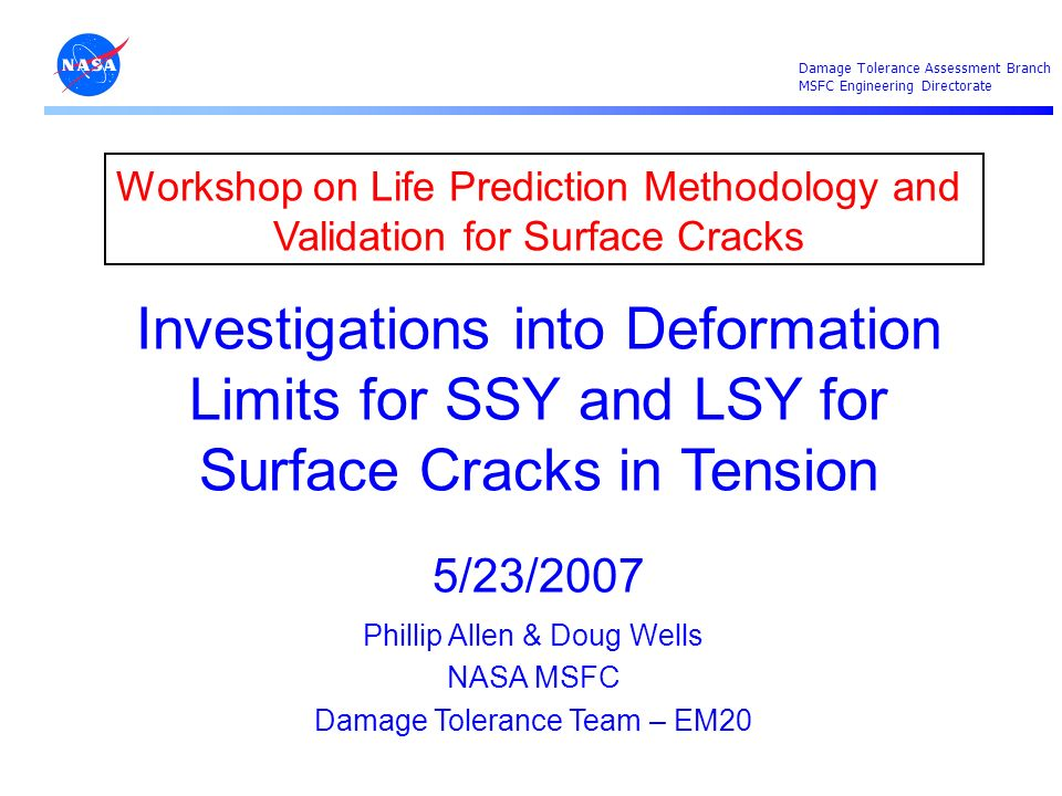 Workshop on Life Prediction Methodology and Validation for Surface Cracks Investigations into Deformation Limits for SSY and LSY for Surface Cracks in Tension 5/23/2007