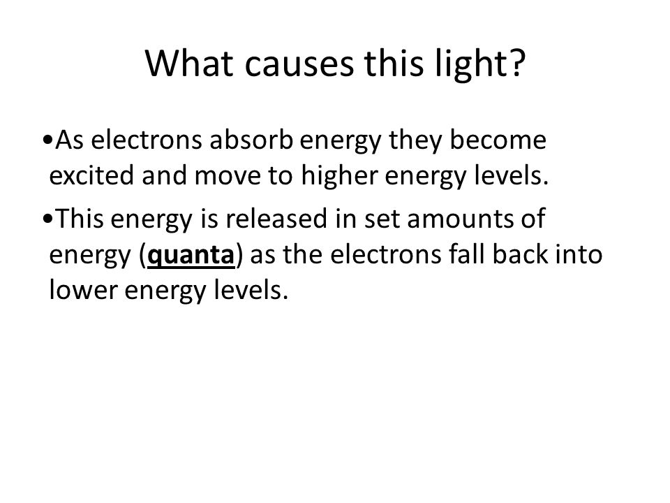 What causes this light As electrons absorb energy they become excited and move to higher energy levels.