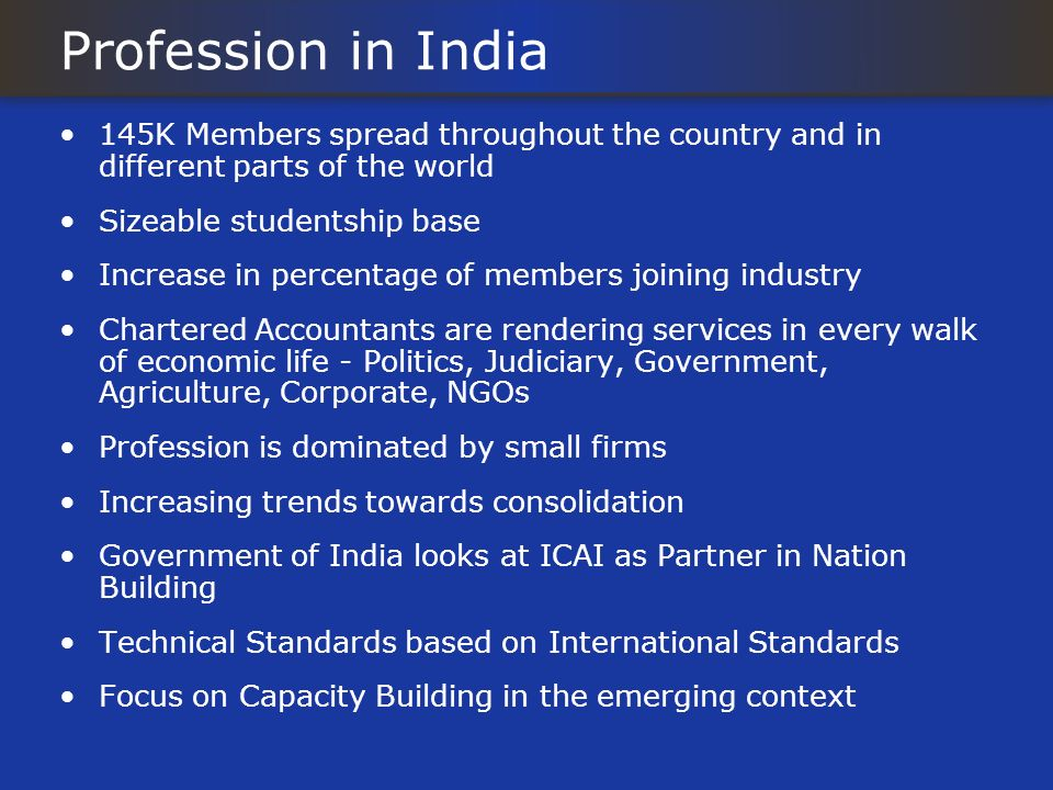 Profession in India 145K Members spread throughout the country and in different parts of the world.