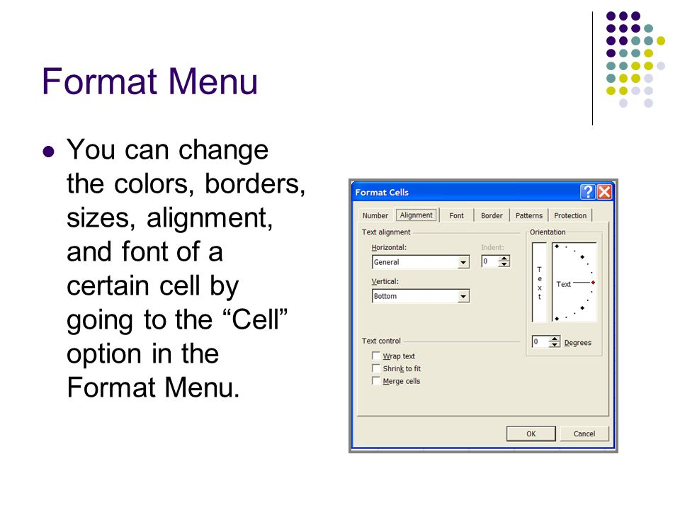 Format Menu You can change the colors, borders, sizes, alignment, and font of a certain cell by going to the Cell option in the Format Menu.