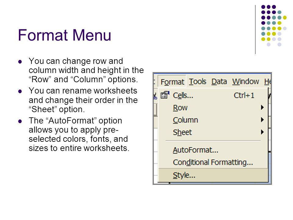 Format Menu You can change row and column width and height in the Row and Column options.