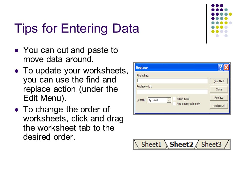 Tips for Entering Data You can cut and paste to move data around.