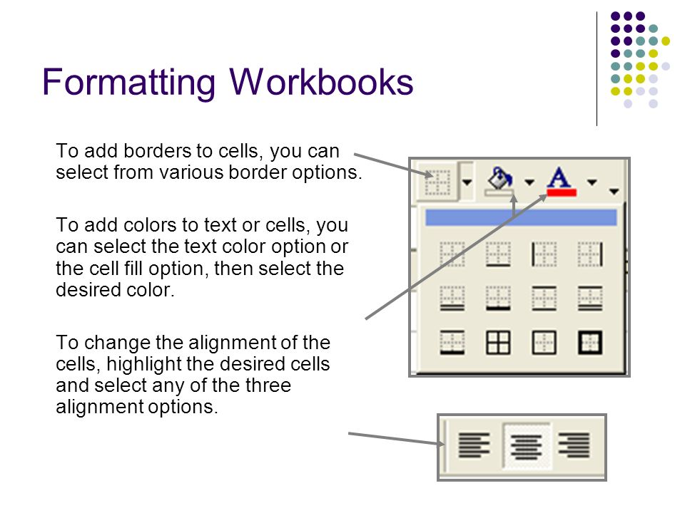 Formatting Workbooks To add borders to cells, you can select from various border options.