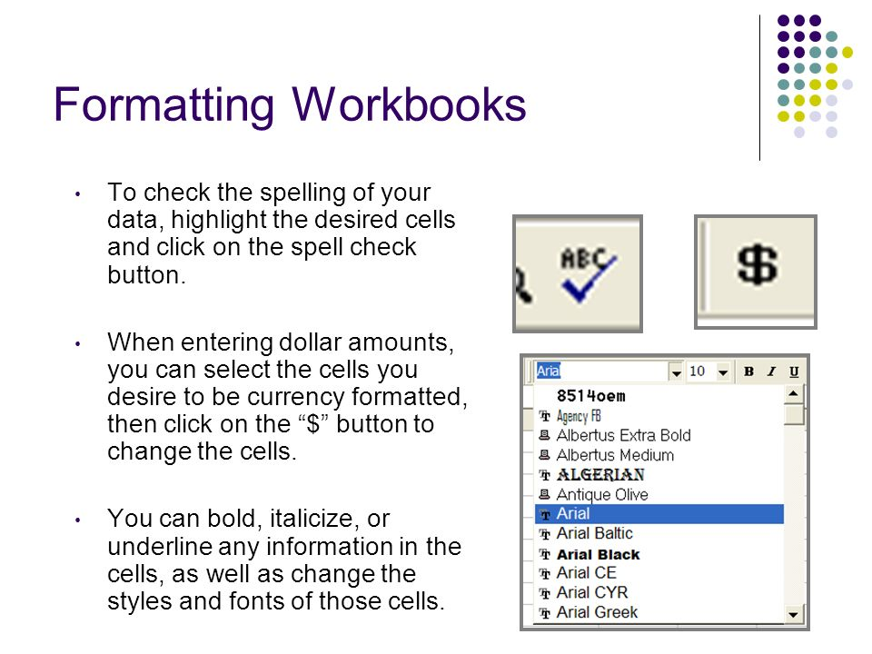 Formatting Workbooks To check the spelling of your data, highlight the desired cells and click on the spell check button.