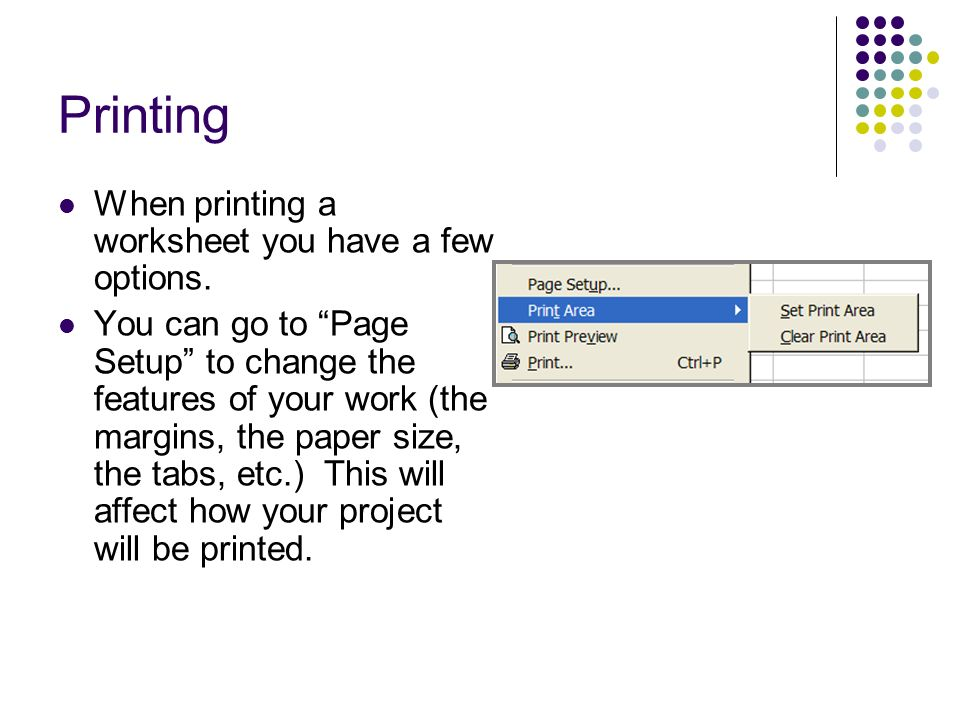 Printing When printing a worksheet you have a few options.