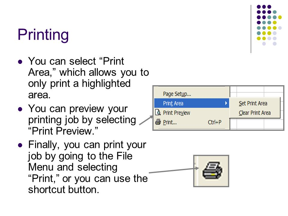 Printing You can select Print Area, which allows you to only print a highlighted area.