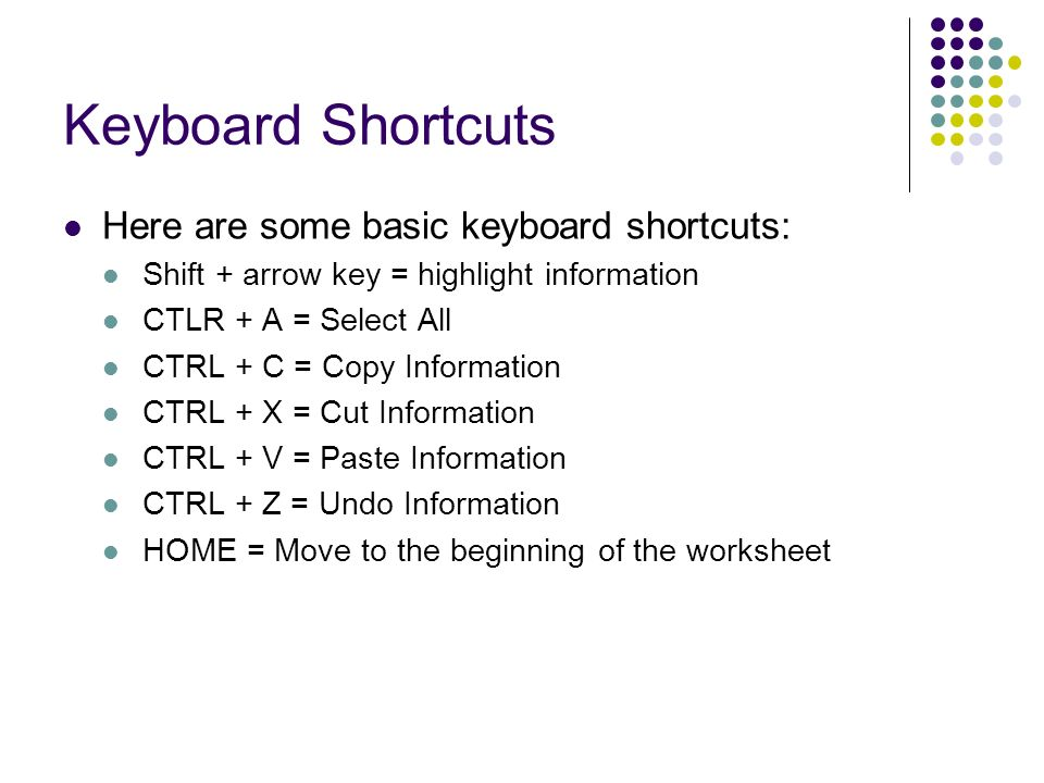 Keyboard Shortcuts Here are some basic keyboard shortcuts: