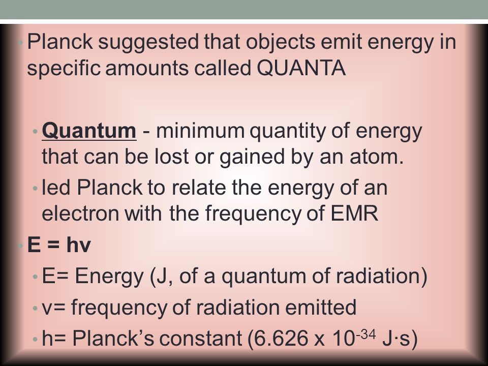 Planck suggested that objects emit energy in specific amounts called QUANTA