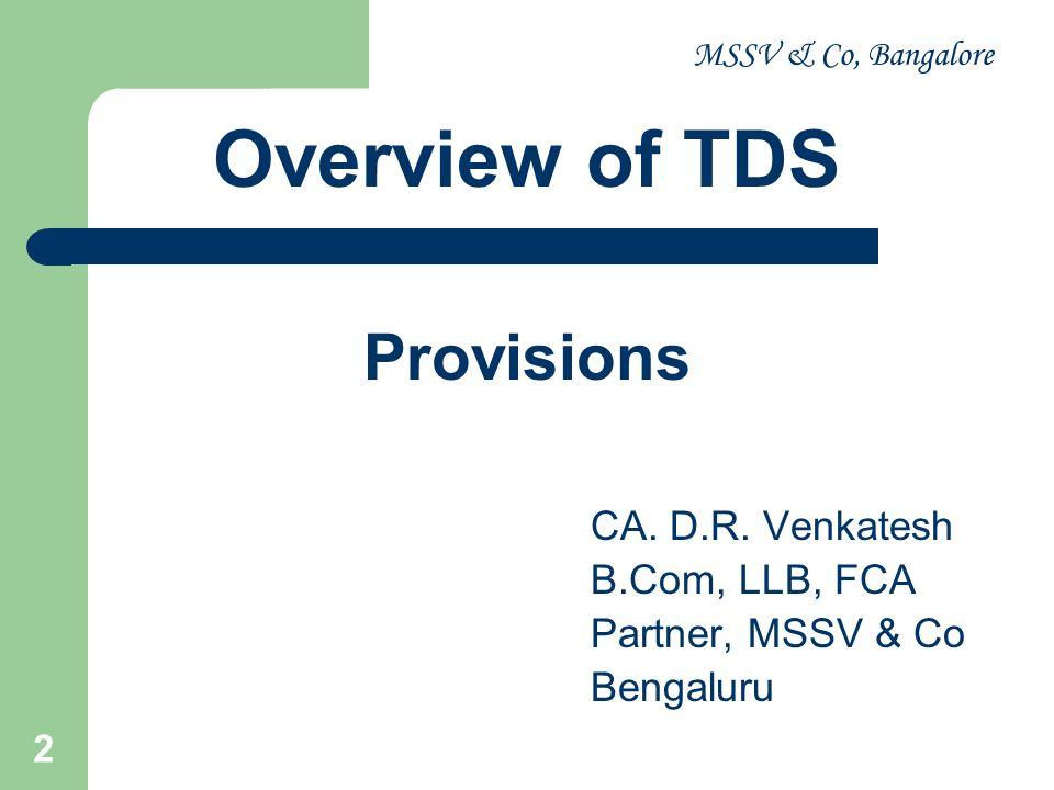 Overview of TDS Provisions CA. D.R. Venkatesh B.Com, LLB, FCA