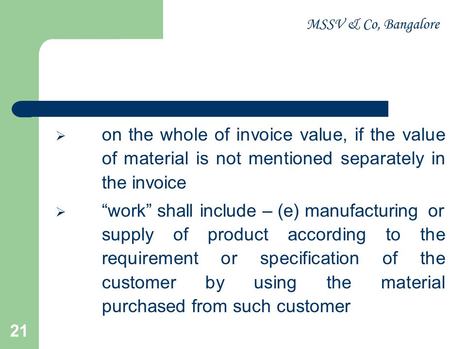 MSSV & Co, Bangalore on the whole of invoice value, if the value of material is not mentioned separately in the invoice.