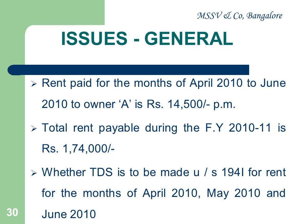 MSSV & Co, Bangalore ISSUES - GENERAL. Rent paid for the months of April 2010 to June 2010 to owner 'A' is Rs. 14,500/- p.m.