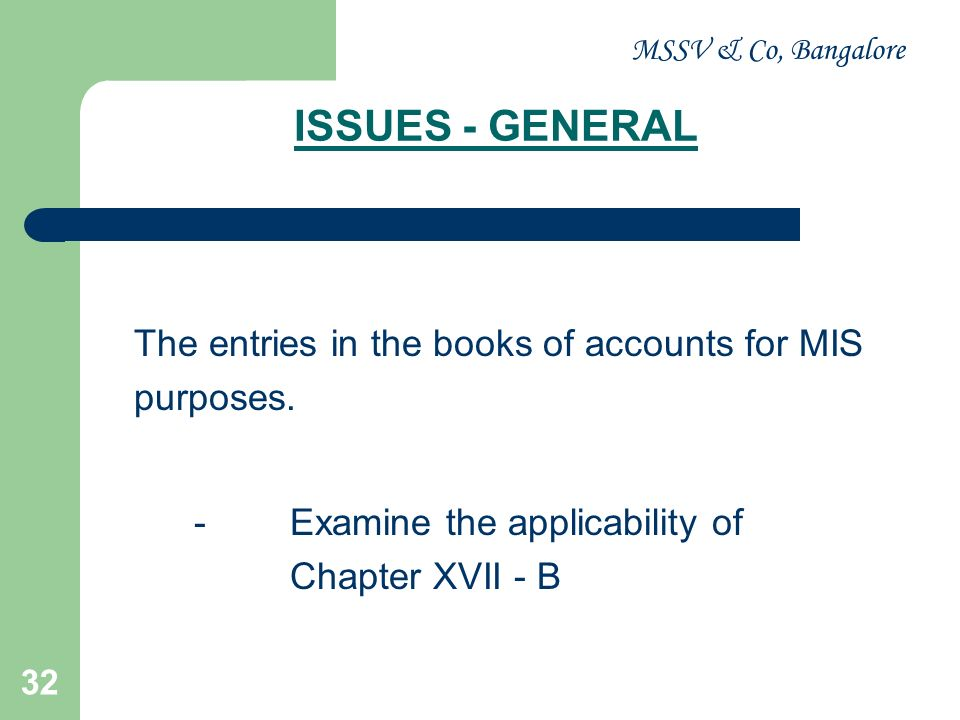 MSSV & Co, Bangalore ISSUES - GENERAL. The entries in the books of accounts for MIS purposes.
