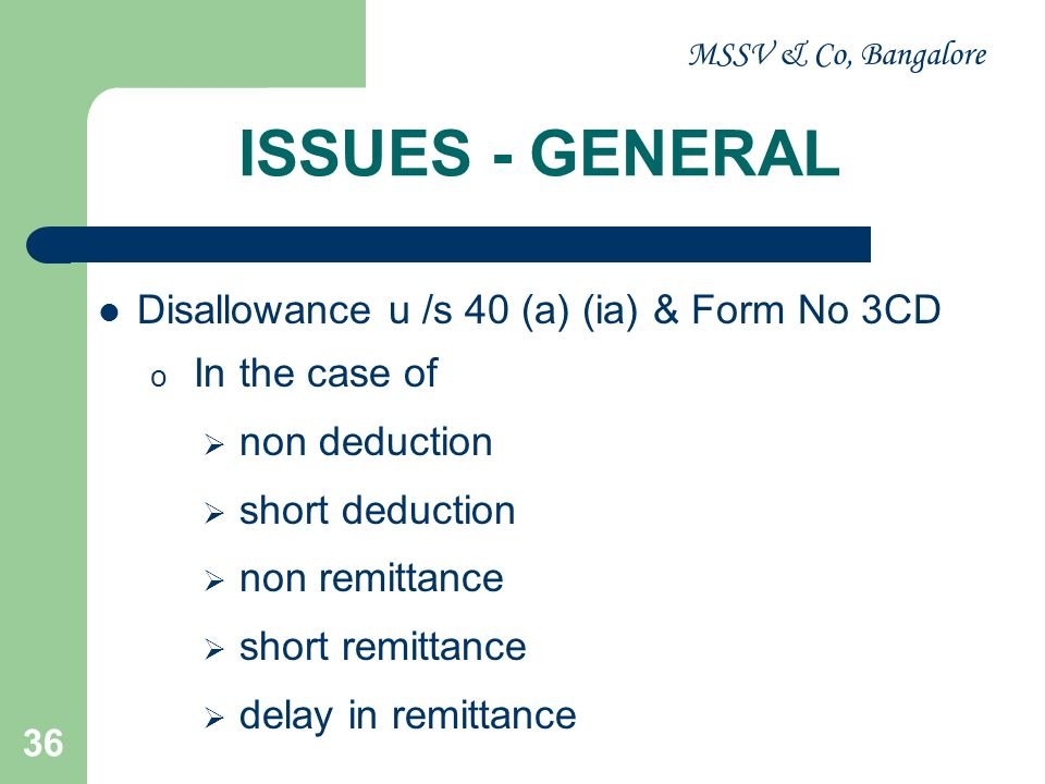 ISSUES - GENERAL Disallowance u /s 40 (a) (ia) & Form No 3CD