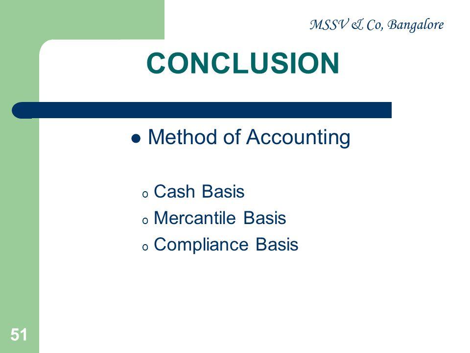 CONCLUSION Method of Accounting Cash Basis Mercantile Basis