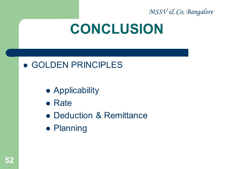 CONCLUSION GOLDEN PRINCIPLES Applicability Rate Deduction & Remittance