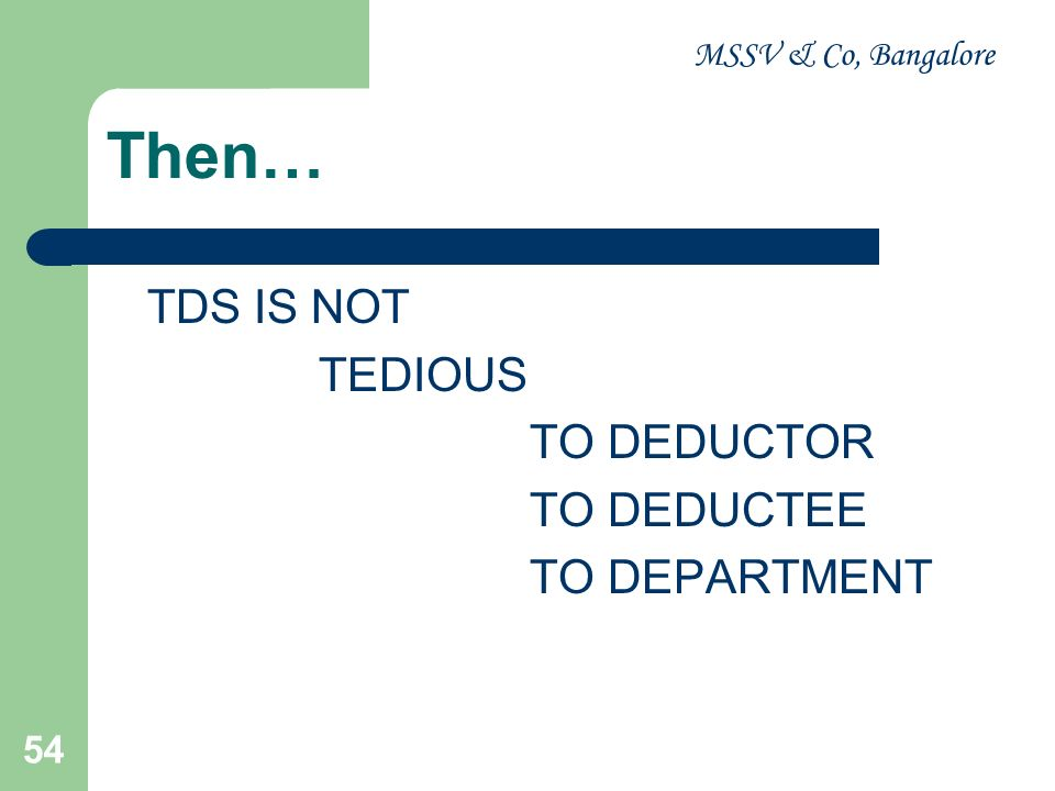 Then… TEDIOUS TO DEDUCTOR TO DEDUCTEE TO DEPARTMENT TDS IS NOT