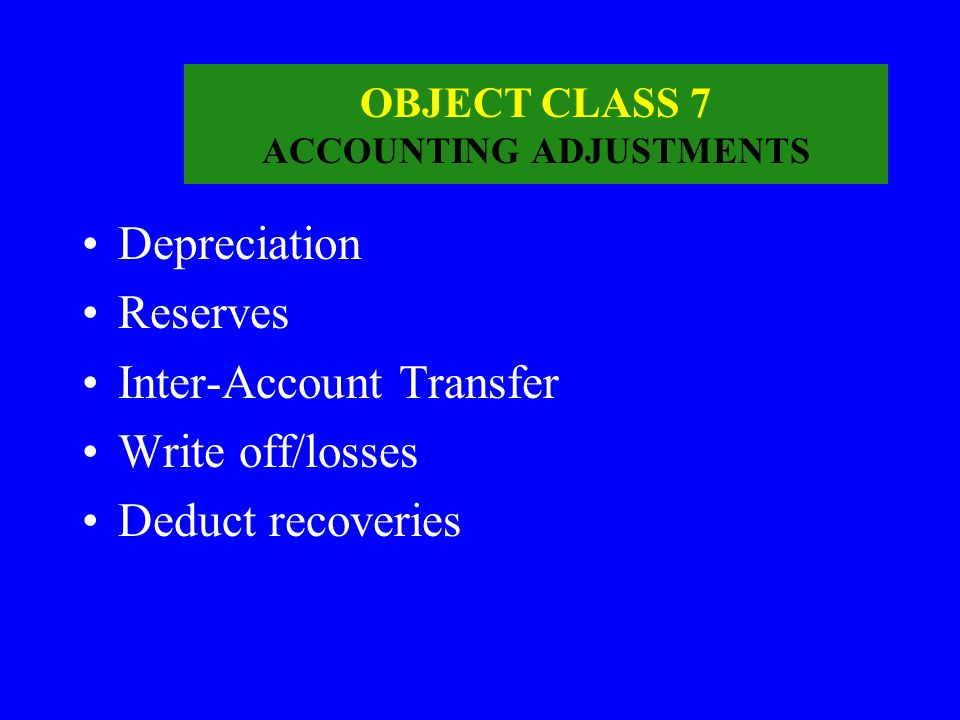 OBJECT CLASS 7 ACCOUNTING ADJUSTMENTS