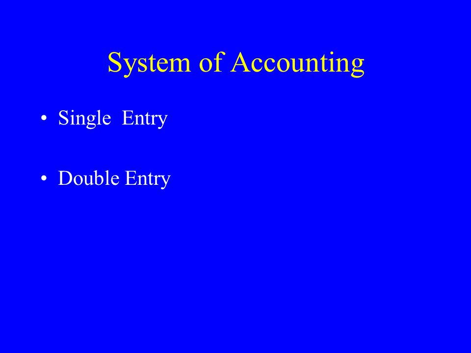 System of Accounting Single Entry Double Entry