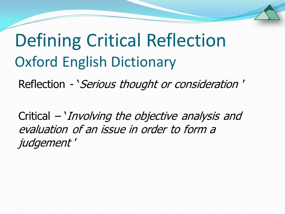 reflection and evaluation a critical A critical analysis of reflection as a goal for teacher education  need to  determine their own agency through a critical and continual evaluation of the  purposes,.