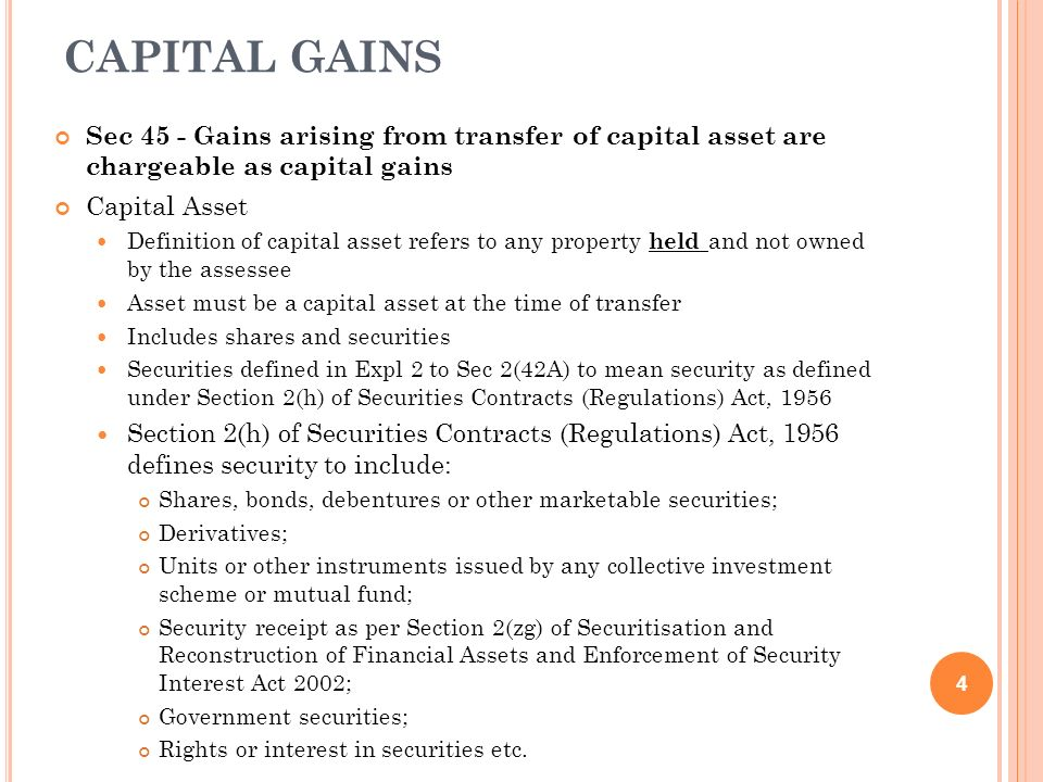 CAPITAL GAINSSec 45 - Gains arising from transfer of capital asset are chargeable as capital gains.