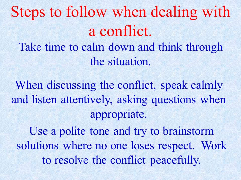 Steps to follow when dealing with a conflict.