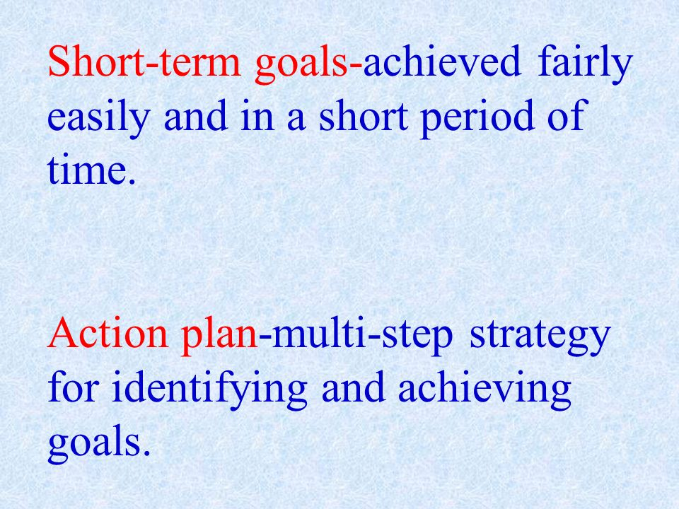 Short-term goals-achieved fairly easily and in a short period of time.