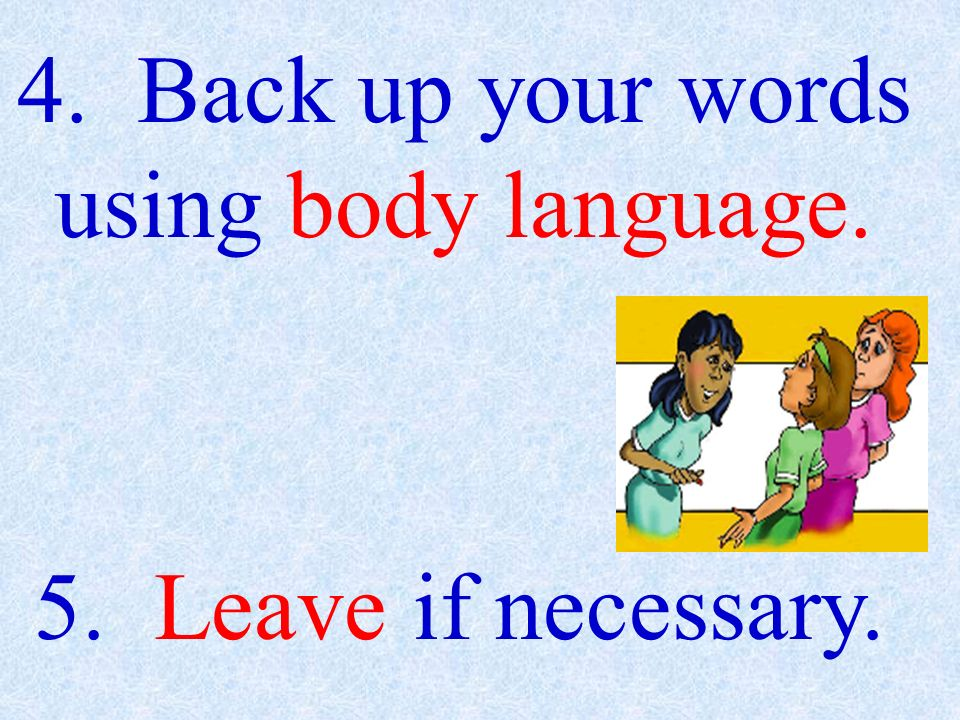 4. Back up your words using body language.