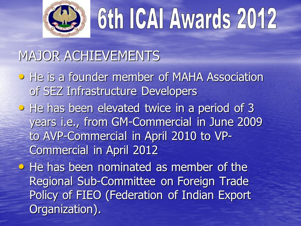 MAJOR ACHIEVEMENTS He is a founder member of MAHA Association of SEZ Infrastructure Developers.