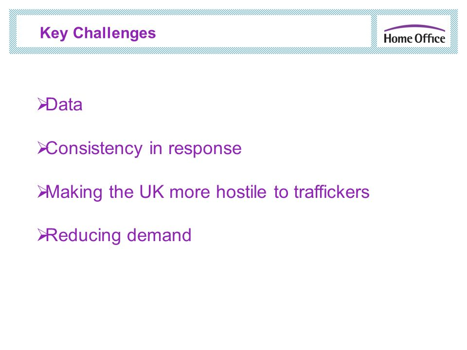 Consistency in response Making the UK more hostile to traffickers