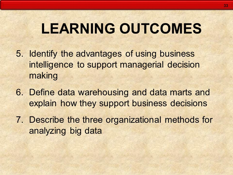 LEARNING OUTCOMES Identify the advantages of using business intelligence to support managerial decision making.