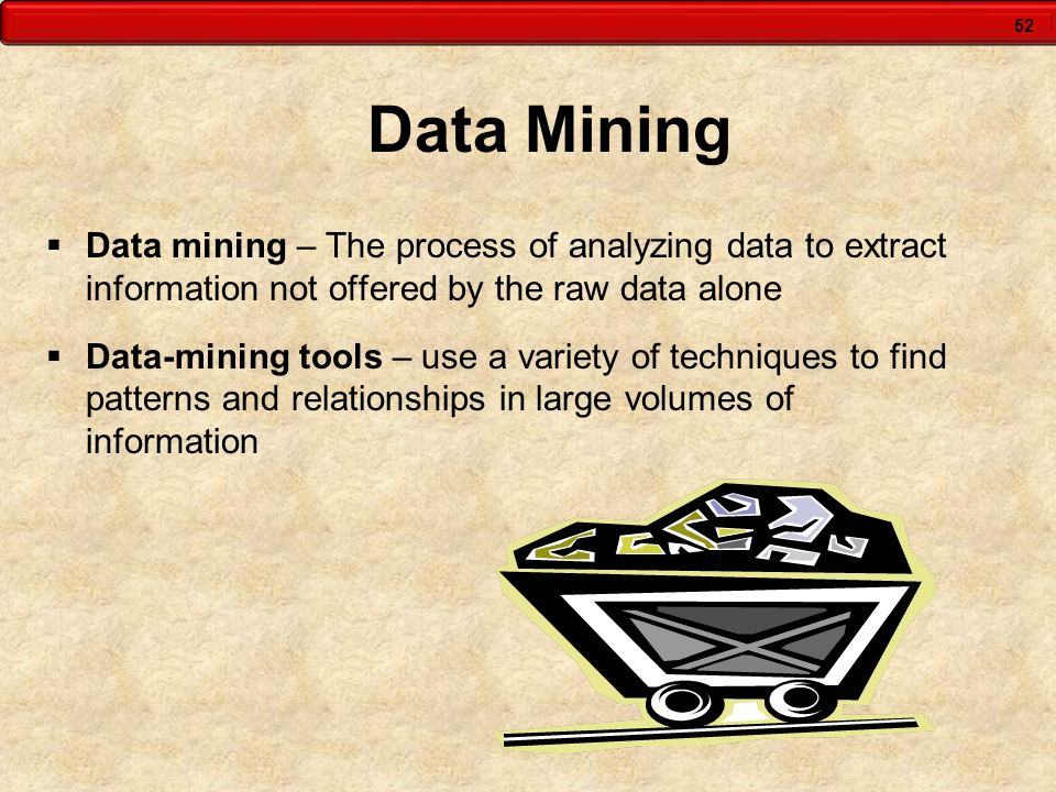 Data Mining Data mining – The process of analyzing data to extract information not offered by the raw data alone.
