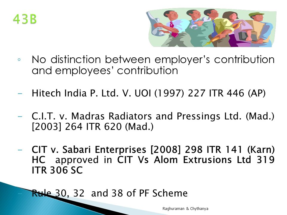 43B No distinction between employer's contribution and employees' contribution. Hitech India P. Ltd. V. UOI (1997) 227 ITR 446 (AP)