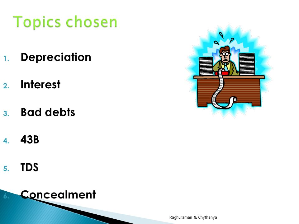 Topics chosen Depreciation Interest Bad debts 43B TDS Concealment