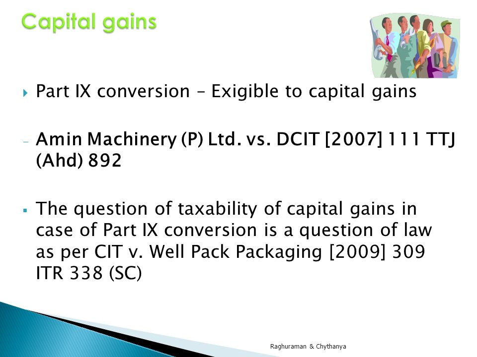 Capital gains Part IX conversion – Exigible to capital gains