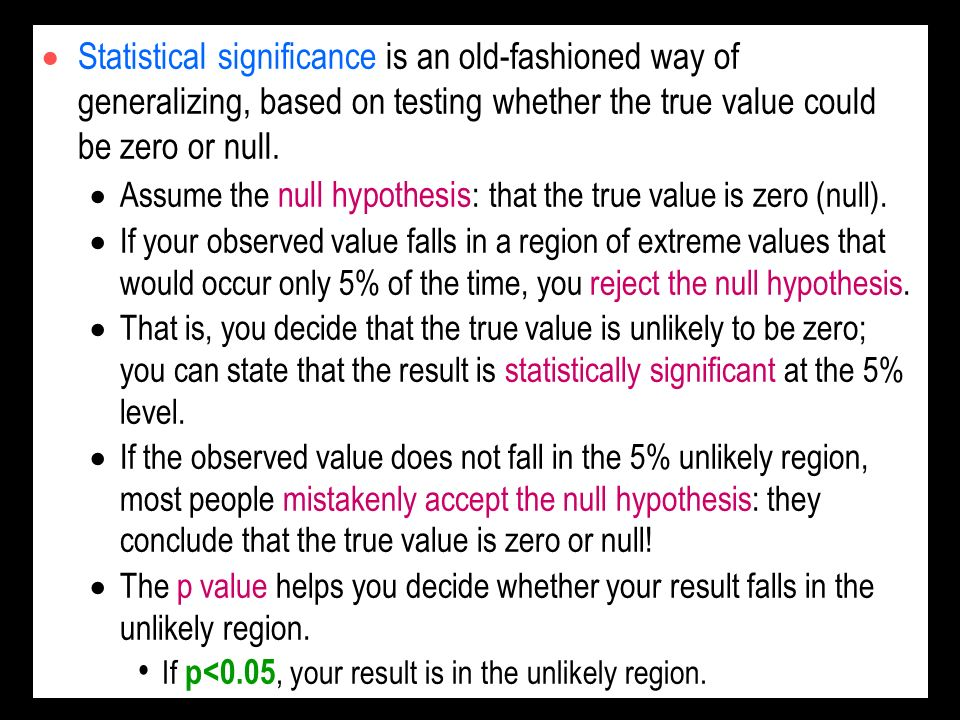 Statistical significance is an old-fashioned way of generalizing, based on testing whether the true value could be zero or null.