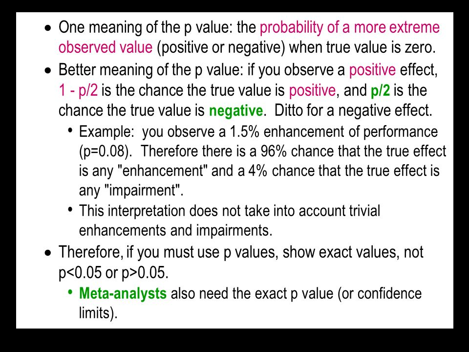 One meaning of the p value: the probability of a more extreme observed value (positive or negative) when true value is zero.
