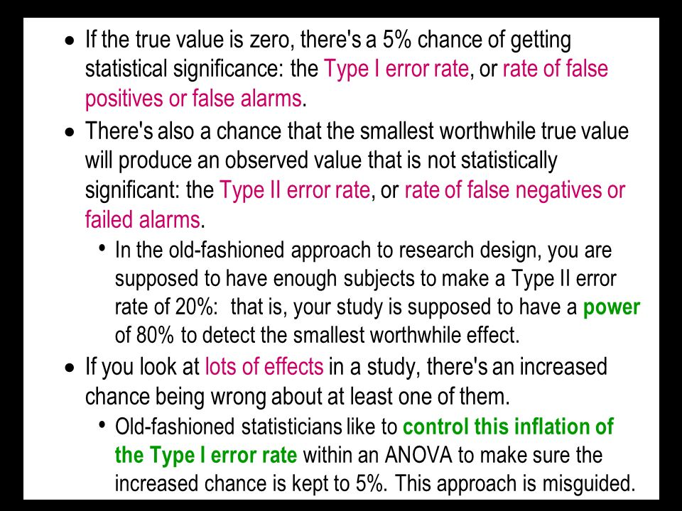 If the true value is zero, there s a 5% chance of getting statistical significance: the Type I error rate, or rate of false positives or false alarms.