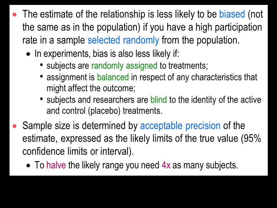The estimate of the relationship is less likely to be biased (not the same as in the population) if you have a high participation rate in a sample selected randomly from the population.
