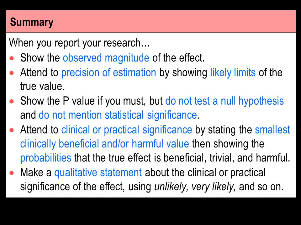 Summary When you report your research… Show the observed magnitude of the effect.
