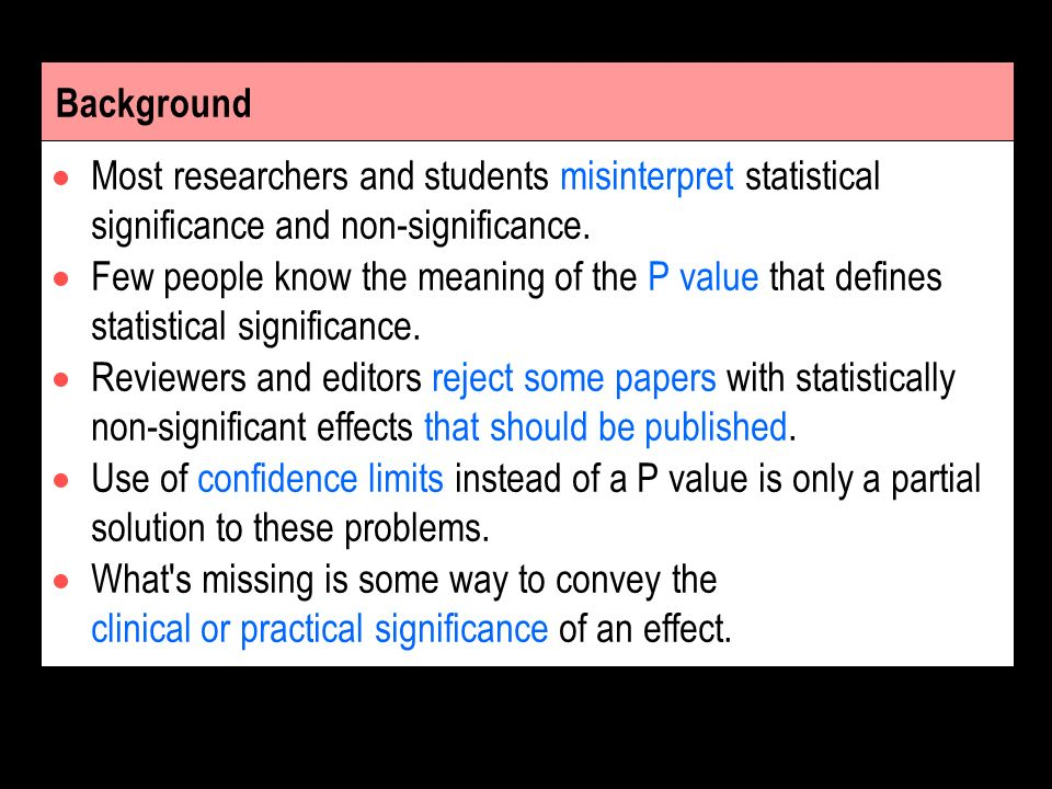 Background Most researchers and students misinterpret statistical significance and non-significance.