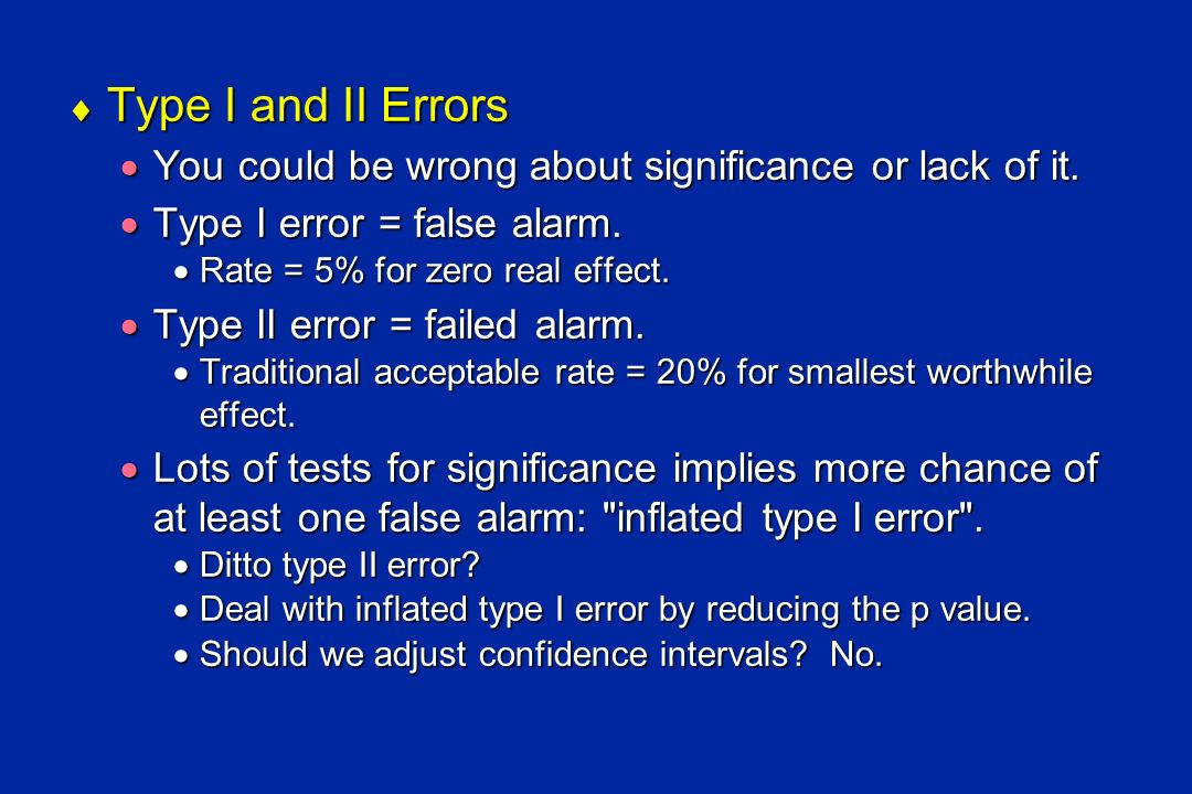 Type I and II Errors You could be wrong about significance or lack of it. Type I error = false alarm.