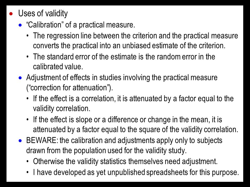 Uses of validity Calibration of a practical measure.