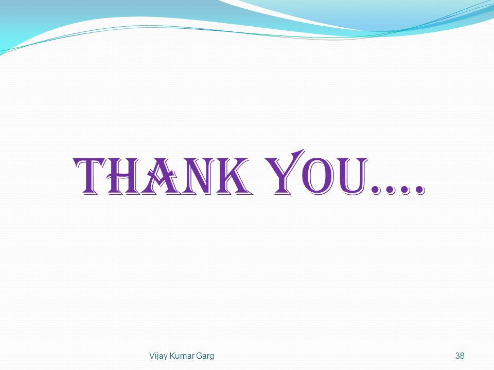 THANK YOU…. Vijay Kumar Garg