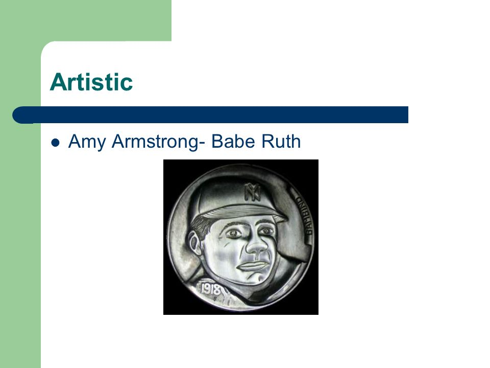 Artistic Amy Armstrong- Babe Ruth