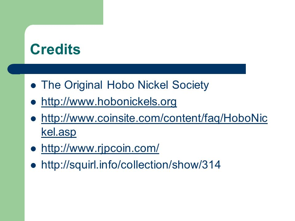 Credits The Original Hobo Nickel Society http://www.hobonickels.org