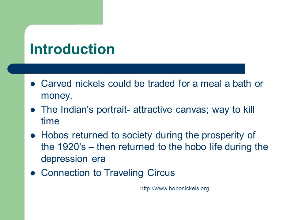 Introduction Carved nickels could be traded for a meal a bath or money. The Indian s portrait- attractive canvas; way to kill time.
