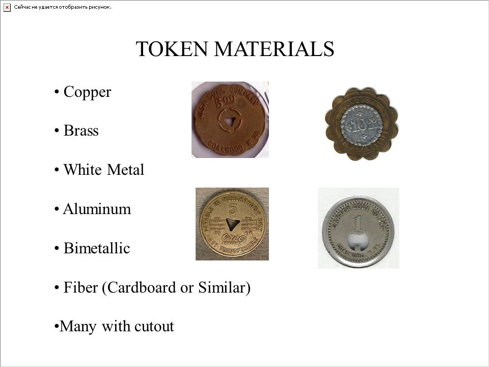 TOKEN MATERIALS Copper. Brass. White Metal. Aluminum. Bimetallic. Fiber (Cardboard or Similar)